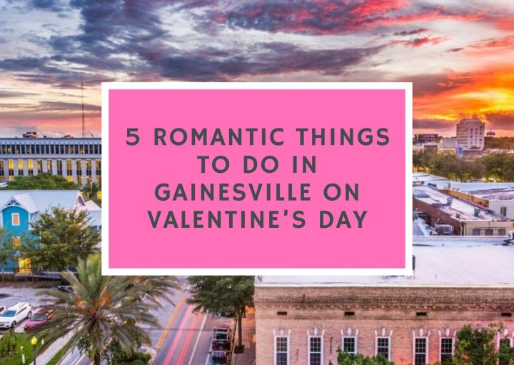 5 Romantic Things to do in Gainesville on Valentine's Day